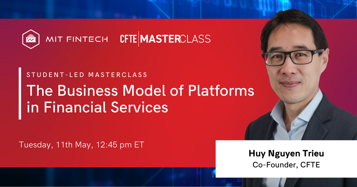 The Business Models of Platforms in Financial Services Masterclass with CFTE and the MIT FinTech Club